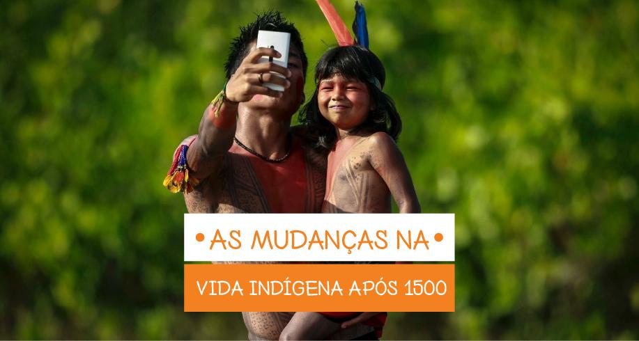 As mudanças na vida indígena após 1500